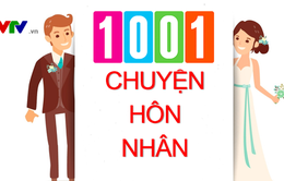 """Chuyên mục mới lên sóng VTV8 năm 2018: """"1001 chuyện hôn nhân"""""""