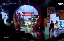 Gala Giao lưu Việt - Nhật: Cuộc gặp gỡ thú vị của các nhân vật trải nghiệm