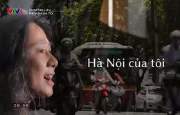 """Hà Nội của tôi: Ngắm nét """"duyên ngầm"""" của Thủ đô từ những điều bình dị nhất"""