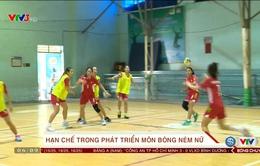 Những hạn chế trong việc phát triển bóng ném nữ Việt Nam