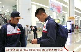 ĐT U20 Việt Nam về nước sau chuyến tập huấn và thi đấu giao hữu tại châu Âu