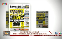 Chung kết UEFA Champions League, Juventus – Real Madrid: Báo chí châu Âu nói gì?