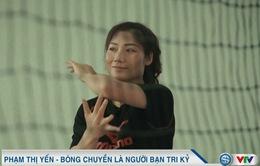 Gương mặt thể thao: Phạm Thị Yến - bóng chuyền là người bạn tri kỷ