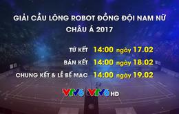 LTĐ & trực tiếp giải cầu lông Robot đồng đội nam nữ châu Á 2017: Sôi động các trận đấu đỉnh cao trên sóng VTV