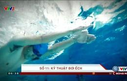 Tư vấn bơi và phòng chống đuối nước (Số 11): Hướng dẫn kỹ thuật bơi ếch