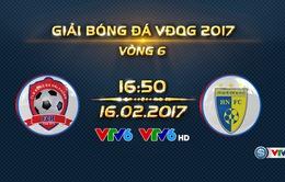 17h00 chiều nay (16/2), VTV6 trực tiếp bóng đá VĐQG 2017: CLB Hải Phòng vs CLB Hà Nội