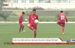 Cầu thủ trẻ Viettel - những hậu duệ của CLB Thể Công: Tiếp nối truyền thống tốt đẹp