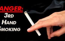 Thirdhand smoking cũng gây nguy hại đến sức khỏe