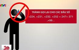 Cảnh báo: Xuất hiện nhiều đầu số điện thoại quốc tế gian lận cước