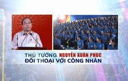 VTV phát sóng buổi đối thoại của Thủ tướng Nguyễn Xuân Phúc với công nhân miền Trung
