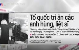 Kỷ niệm 70 năm ngày Thương binh liệt sỹ là tâm điểm báo chí tuần qua