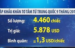 Hàng nghìn khăn tơ tằm Trung Quốc về Việt Nam giá chỉ hơn 1 USD