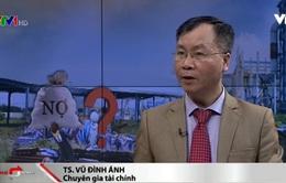 TS. Vũ Đình Ánh: Không nên đưa nợ của doanh nghiệp nhà nước vào nợ công