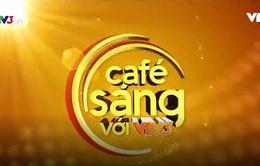 Café Sáng với VTV3: Từ công thức làm đẹp đến câu chuyện của người đàn ông làng Lai Xá