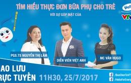 """Giao lưu trực tuyến: Cùng """"Phan Hải"""" Việt Anh tìm hiểu thực đơn bữa phụ cho trẻ"""