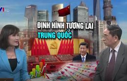 Đại hội Đảng lần thứ 19 là dấu mốc quan trọng, định hình tương lai Trung Quốc