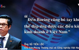 """""""Boeing cũng bó tay trước điều kiện kinh doanh ở Việt Nam"""""""