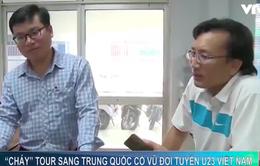 Cháy tour sang Trung Quốc cổ vũ đội tuyển U23 Việt Nam