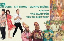 """Bộ ba Vân Dung, Chí Trung, Quang Thắng: Ấn tượng khó phai từ """"Táo quân"""" đến """"Yêu thì ghét thôi"""""""