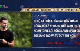 CEO của Twitter đi bộ tới cơ quan mỗi ngày