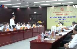 """""""HĐND TP. Đà Nẵng với cử tri"""":  Nhiều vấn đề nổi cộm cần giải quyết dứt điểm"""