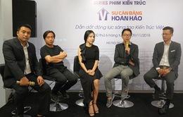 """""""Sự cân bằng hoàn hảo"""" - Series phim kiến trúc đầu tiên tại Việt Nam"""