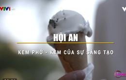 Thưởng thức kem vị phở độc đáo tại Hội An