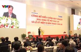 Điều chỉnh qui hoạch khu kinh tế mở Chu Lai và kỷ niệm 15 năm Thaco - Chu Lai