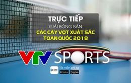 Giải bóng bàn các cây vợt xuất sắc toàn quốc năm 2018: VTV Sports trực tiếp các nội dung chung kết đơn nam và đơn nữ (19h00 ngày 20/12)