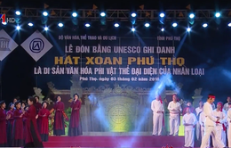 """Lễ đón nhận bằng UNESCO ghi danh """"Hát Xoan Phú Thọ"""" là di sản văn hóa phi vật thể của nhân loại"""