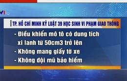 TP.HCM: Kỷ luật 39 học sinh vi phạm Luật Giao thông đường bộ