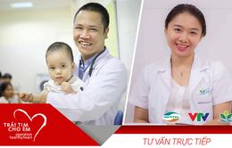 Livestream: Chăm sóc sức khỏe cho bệnh nhi tim bẩm sinh sau phẫu thuật, can thiệp