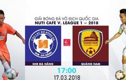 TRỰC TIẾP BÓNG ĐÁ Vòng 2 Nuti Café V.League 2018, SHB Đà Nẵng 0-1 CLB Quảng Nam: Hết hiệp một