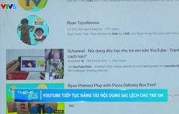 Bản tin thế hệ số: Youtube Kids tiếp tục đăng tải nội dung sai lệch cho trẻ em