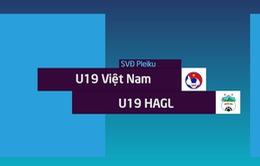 VIDEO Tổng hợp trận đấu: U19 Việt Nam 3-1 U19 HAGL