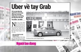 Grab thâu tóm Uber: Ai được lợi?