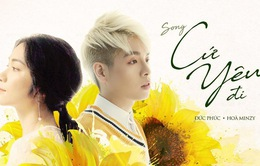 """Hòa Minzy - Đức Phúc hợp tác ra mắt MV """"Cứ yêu đi"""""""