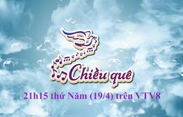 """Thư về miền Trung: """"Chiều quê"""" (21h15 thứ Năm, 19/4, VTV8)"""