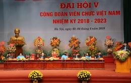 Khai mạc Đại hội Công đoàn Viên chức Việt Nam lần thứ V
