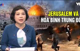 Mỹ dời ĐSQ tới Jerusalem - Thêm một cánh cửa sập lại trong tiến trình hòa bình Trung Đông