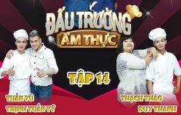 """Đấu trường ẩm thực: Trịnh Tuấn Vỹ """"đối đầu"""" Thạch Thảo"""