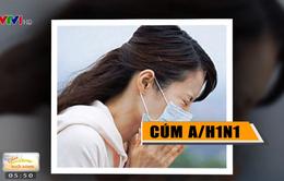Những điều cần biết về bệnh cúm A/H1N1