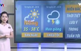 Dự báo thời tiết tuần này: Miền Bắc nắng nóng diện rộng từ 20/6