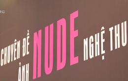 Nên hay không bỏ mác 18+ cho triển lãm ảnh khỏa thân?