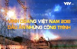 THTT Vinh quang Việt Nam 2018 - Dấu ấn những công trình (9h30, VTV1)