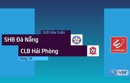 HIGHLIGHTS SHB Đà Nẵng 2-1 CLB Hải Phòng (Vòng 18 Nuti Café V.League 2018)