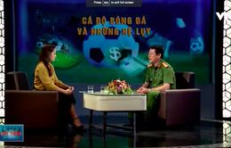 Đối thoại: Cá độ mùa World Cup ( 09h25 thứ Bảy, 07/7 trên VTV8)