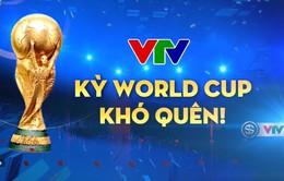 VTV - Kỳ World Cup khó quên!