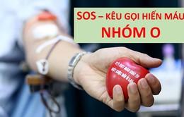 Khẩn cấp kêu gọi hiến nhóm máu O