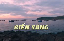 Chuyện biển chuyện người: Biển Sáng (19h30 thứ Ba, 28/8)